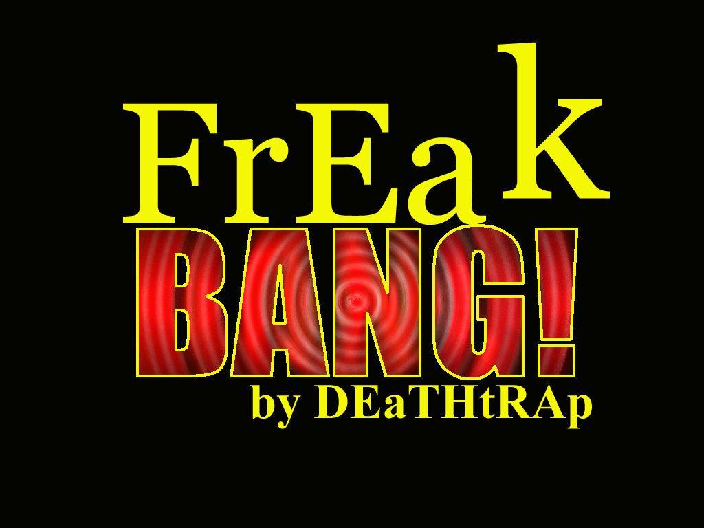 [Deathtrap] Freak Bang
